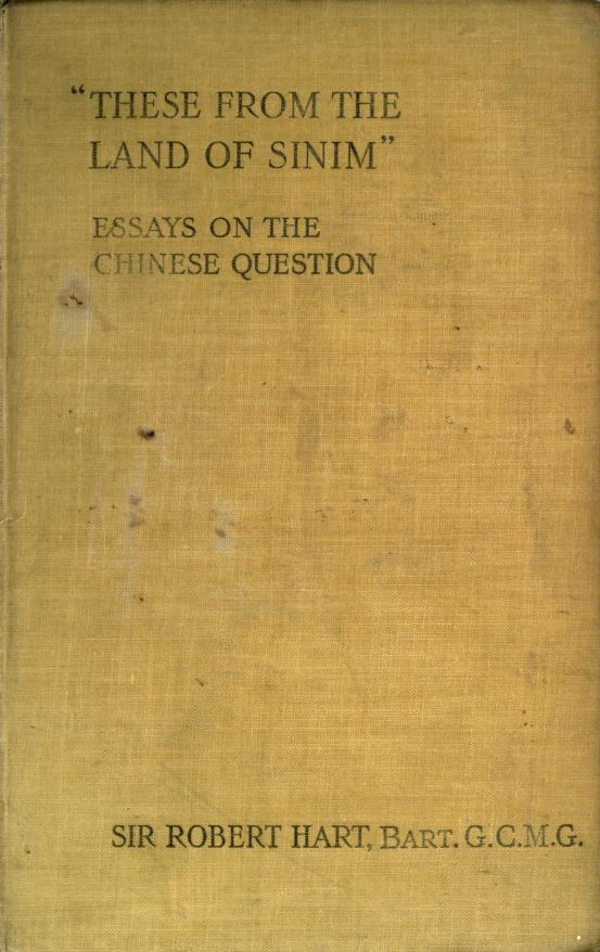 """Robert, Sir, 1st Bart. Hart - """"These from the land of Sinim."""" Essays on the Chinese question"""