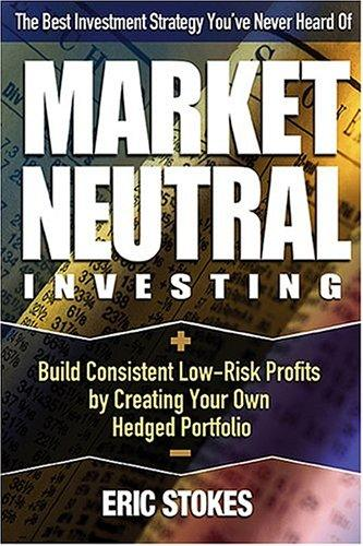 Image for Market Neutral Investing: Build Consistent Low-Risk Profits by Creating Your Own Hedged Portfolio