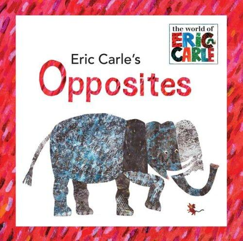 Eric Carle's Opposites (The World of Eric Carle) by Eric Carle