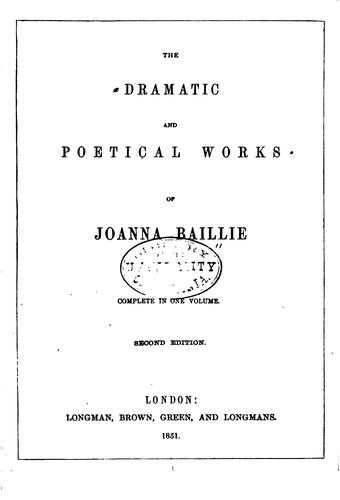 The Dramatic and Poetical Works of Joanna Baillie ; Complete in One Volume …