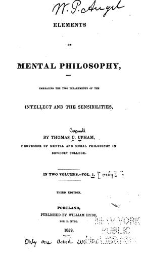 Elements of Mental Philosophy: Embracing the Two Departments of the Intellect and the Sensibilities