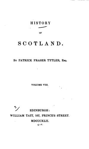 History of Scotland: By Patrick Fraser Tytler, ..