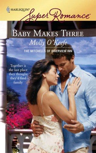 Baby Makes Three (The Mitchells of Riverview Inn, Book 1) (Harlequin Superromance, No 1460)