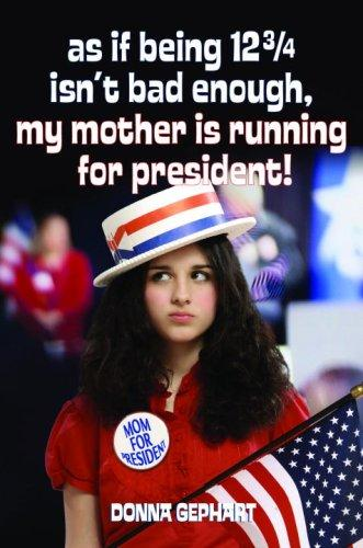Download As If Being 12 3/4 Isn't Bad Enough, My Mother Is Running for President!