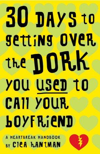 Download 30 Days to Getting over the Dork You Used to Call Your Boyfriend
