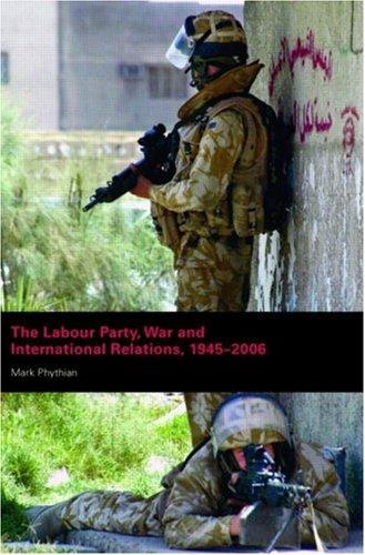 Download The Labour Party, War and International Relations, 1945-2006