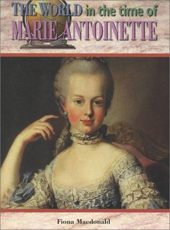 The World in Time of Marie Antoinette (The World in the Time of) by Fiona MacDonald