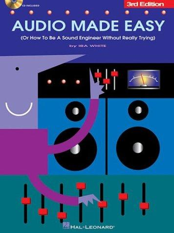 Audio made easy, or, How to be a sound engineer without really trying by Ira White
