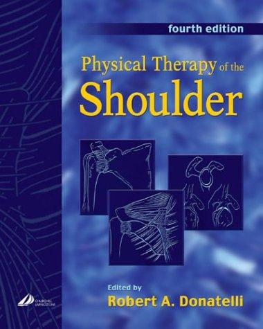 Physical Therapy of the Shoulder (Clinics in Physical Therapy) by Robert Donatelli