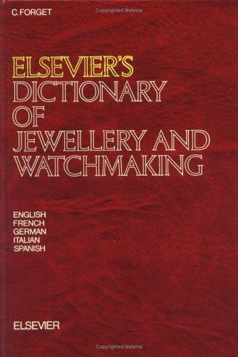 Elsevier's dictionary of jewellery and watchmaking : in five languages, English, French, German, Italian, and Spanish by