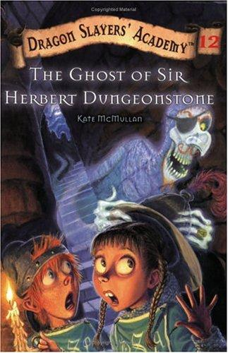The ghost of Sir Herbert Dungeonstone by Kate McMullan
