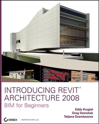 Introducing Revit Architecture 2008 by Eddy Krygiel