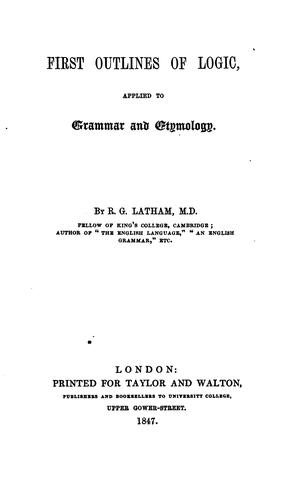 First Outlines of Logic, Applied to Grammar and Etymology by Robert Gordon Latham