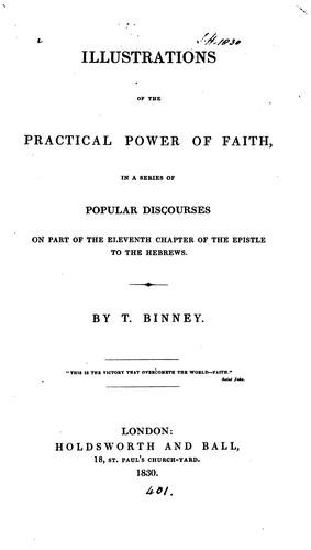 Illustrations of the practical power of faith, discourses by Thomas Binney