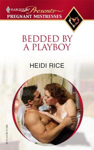 Bedded By A Playboy (Harlequin Special Releases: Pregnant Mistresses) by Heidi Rice