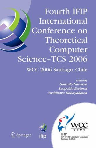Fourth IFIP International Conference on Theoretical Computer Science - TCS 2006 by IFIP International Conference on Theoretical Computer Science (4th 2006 Santiago, Chile)