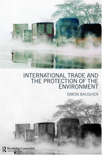 International Trade and the Protection of the Environment by Simon Baughen