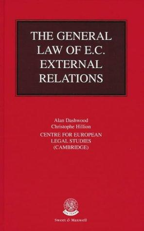 The general law of E.C. external relations by Alan Dashwood, Christophe Hillion, Centre for European Legal Studies